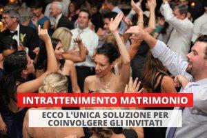 Intrattenimiento Matrimonio ecco l'unica soluzione per coinvolgere gli invitati